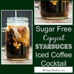 Sugar Free Copycat Starbucks Iced Coffee Cocktail