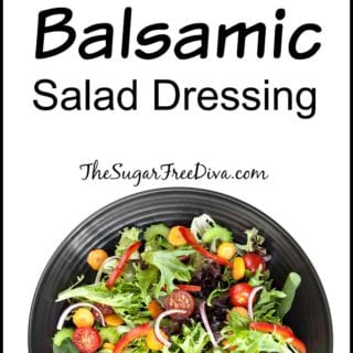 Sugar Free Homemade Balsamic Salad Dressing