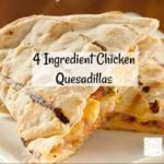 4 Ingredient Chicken Quesadillas