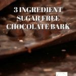 3 INGREDIENT SUGAR FREE CHOCOLATE BARK