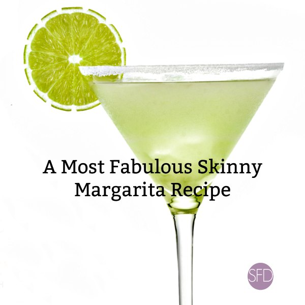 A Most Fabulous Skinny Margarita Recipe