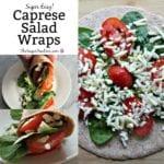 Super Easy Caprese Salad Wraps