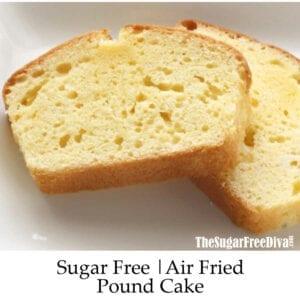 Sugar Free Air Fried Pound Cake