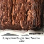 3 Ingredient Sugar Free 'Nutella' Cake