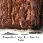 3 Ingredient Sugar Free 'Nutella' Cake