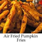 Air Fried Pumpkin Fries